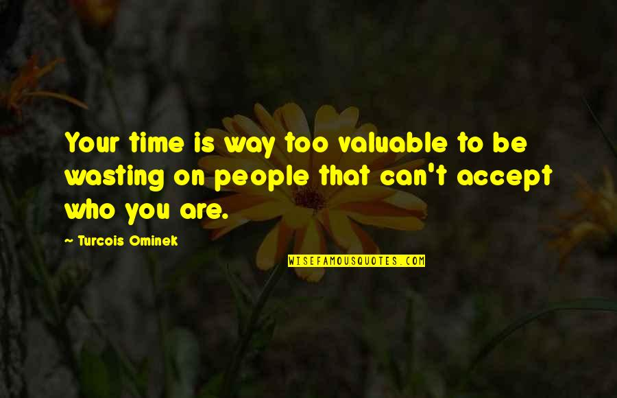 Values In Life Quotes By Turcois Ominek: Your time is way too valuable to be