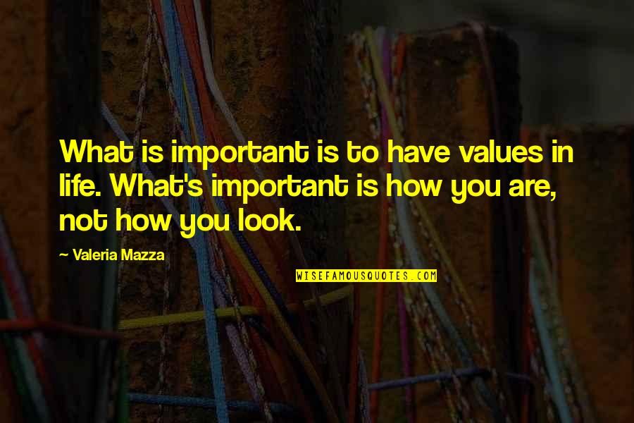 Values In Life Quotes By Valeria Mazza: What is important is to have values in