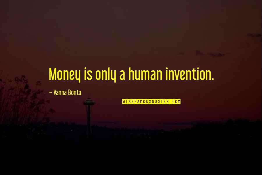 Values In Life Quotes By Vanna Bonta: Money is only a human invention.