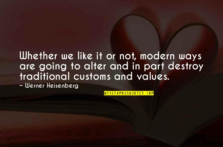 Values In Life Quotes By Werner Heisenberg: Whether we like it or not, modern ways