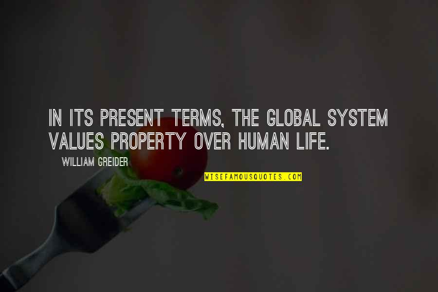 Values In Life Quotes By William Greider: In its present terms, the global system values