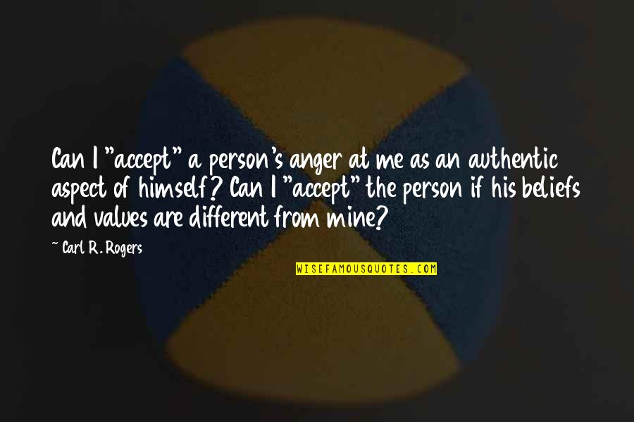 """Values In Relationships Quotes By Carl R. Rogers: Can I """"accept"""" a person's anger at me"""