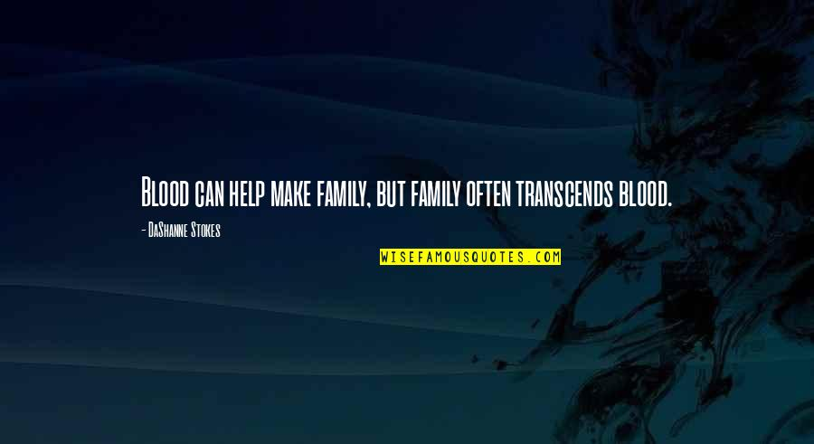 Values In Relationships Quotes By DaShanne Stokes: Blood can help make family, but family often