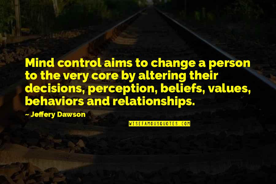 Values In Relationships Quotes By Jeffery Dawson: Mind control aims to change a person to