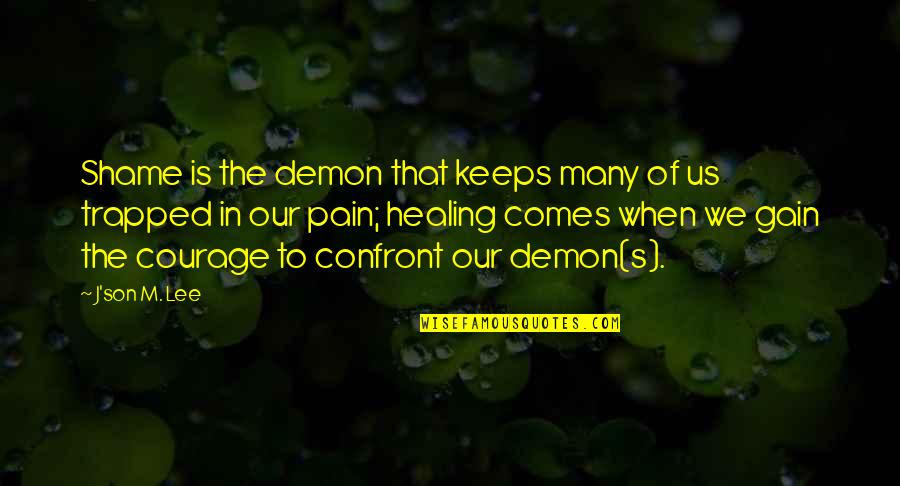 Values In Relationships Quotes By J'son M. Lee: Shame is the demon that keeps many of