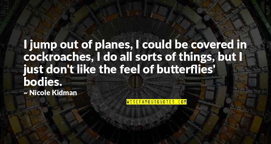 Values In Relationships Quotes By Nicole Kidman: I jump out of planes, I could be