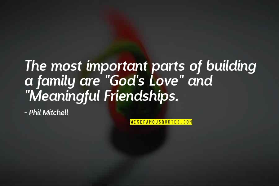 Values In Relationships Quotes By Phil Mitchell: The most important parts of building a family