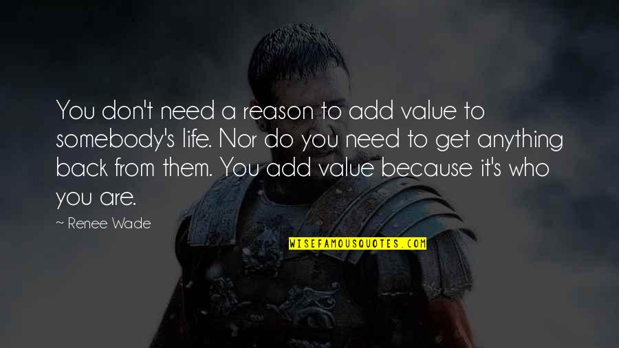 Values In Relationships Quotes By Renee Wade: You don't need a reason to add value