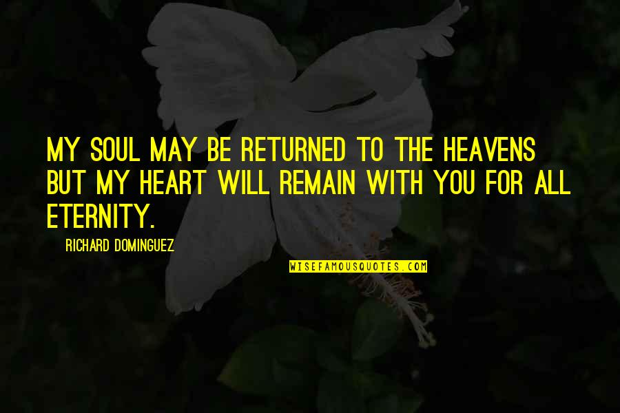 Values In Relationships Quotes By Richard Dominguez: My soul may be returned to the heavens