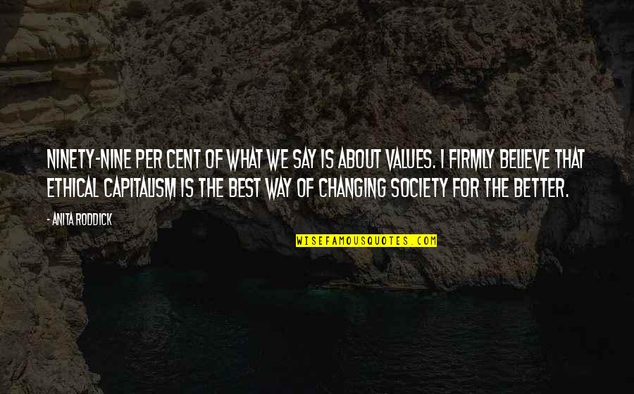 Values In Society Quotes By Anita Roddick: Ninety-nine per cent of what we say is