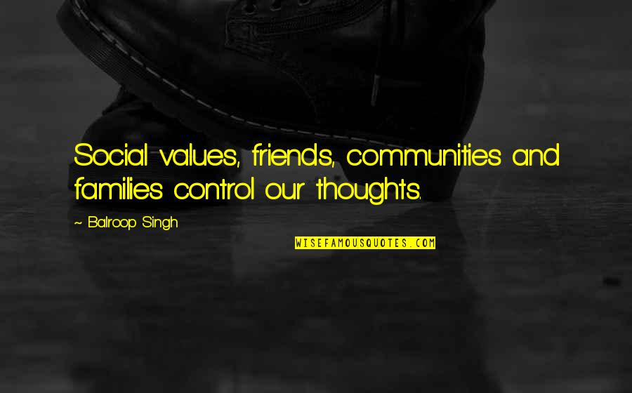 Values In Society Quotes By Balroop Singh: Social values, friends, communities and families control our