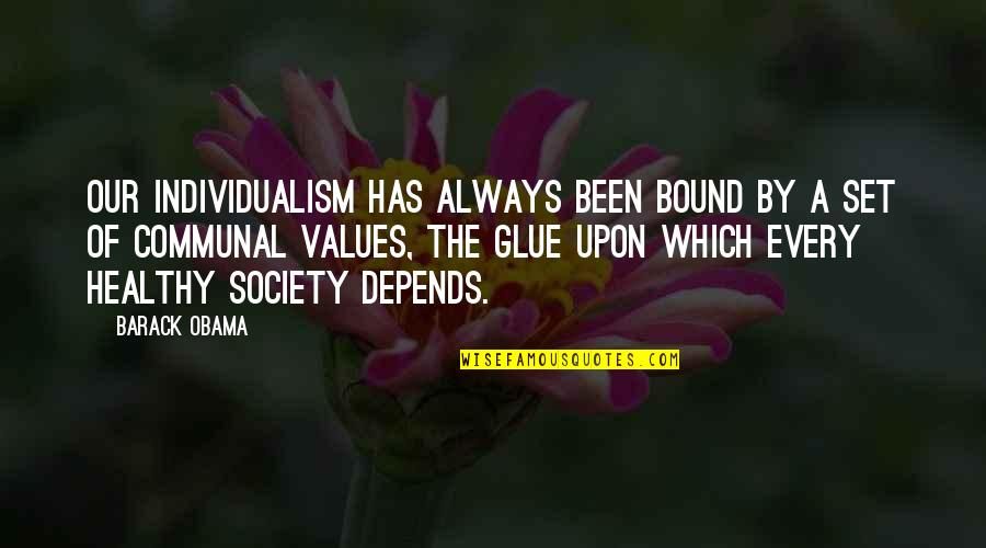 Values In Society Quotes By Barack Obama: Our individualism has always been bound by a