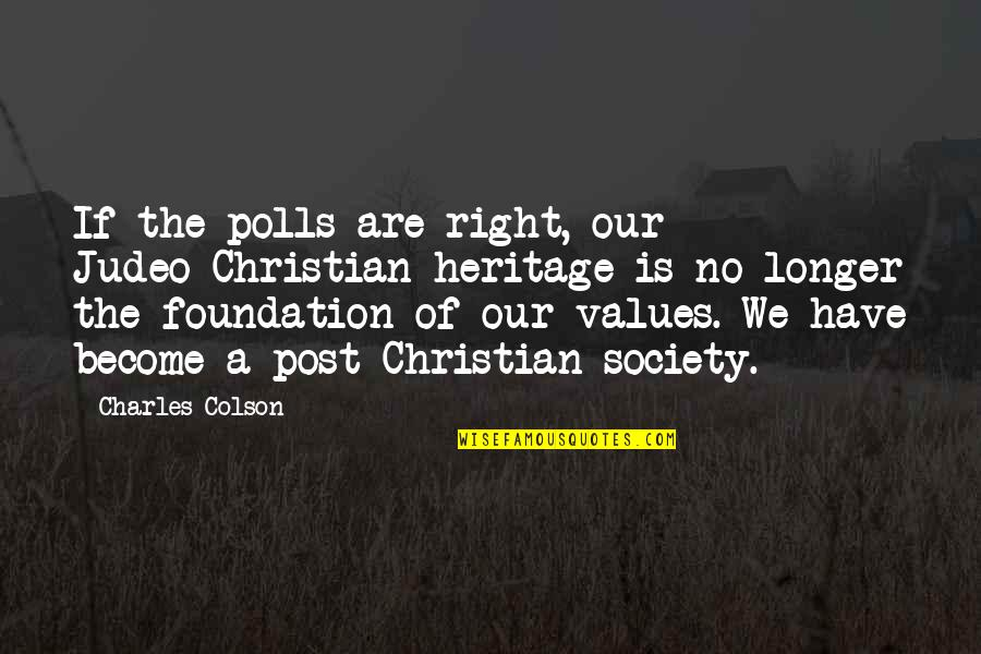 Values In Society Quotes By Charles Colson: If the polls are right, our Judeo-Christian heritage