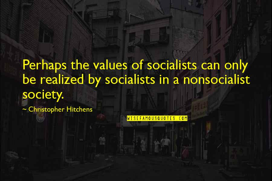 Values In Society Quotes By Christopher Hitchens: Perhaps the values of socialists can only be