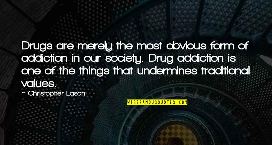 Values In Society Quotes By Christopher Lasch: Drugs are merely the most obvious form of