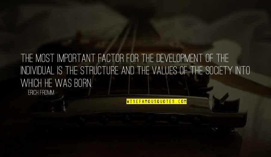 Values In Society Quotes By Erich Fromm: The most important factor for the development of