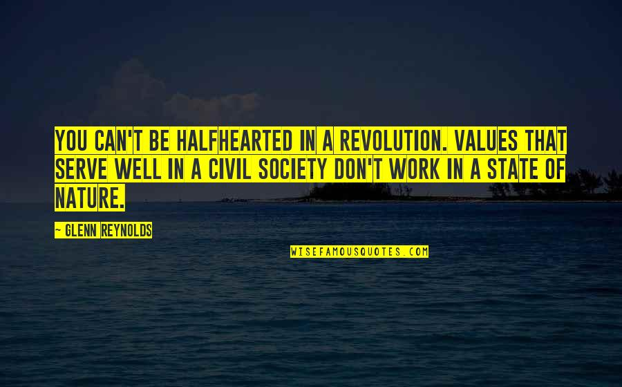 Values In Society Quotes By Glenn Reynolds: You can't be halfhearted in a revolution. Values