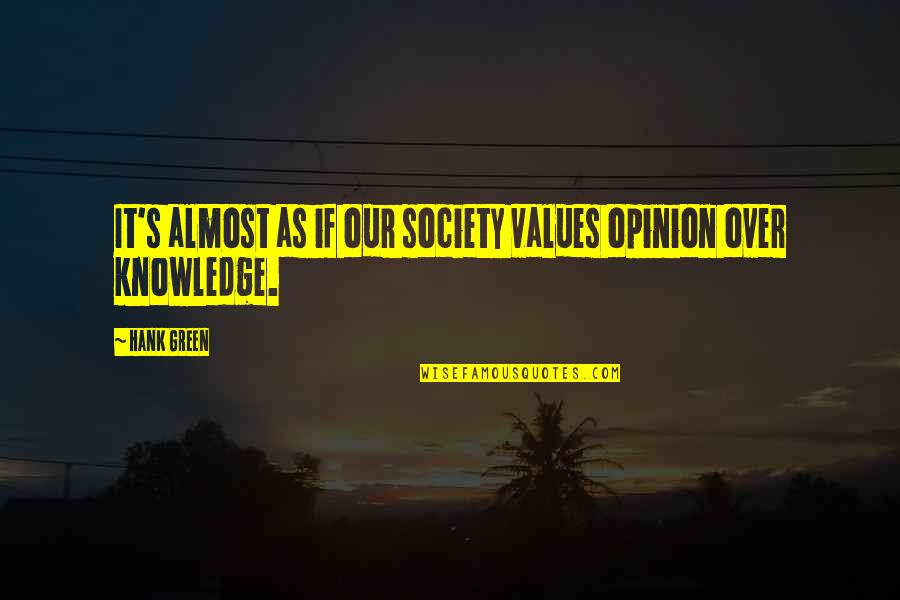 Values In Society Quotes By Hank Green: It's almost as if our society values opinion
