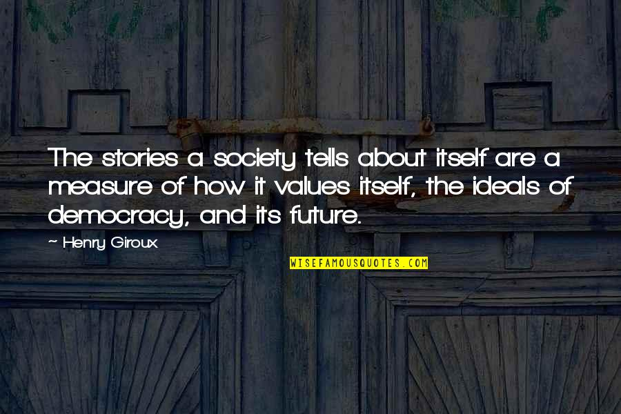 Values In Society Quotes By Henry Giroux: The stories a society tells about itself are