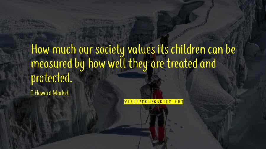 Values In Society Quotes By Howard Markel: How much our society values its children can