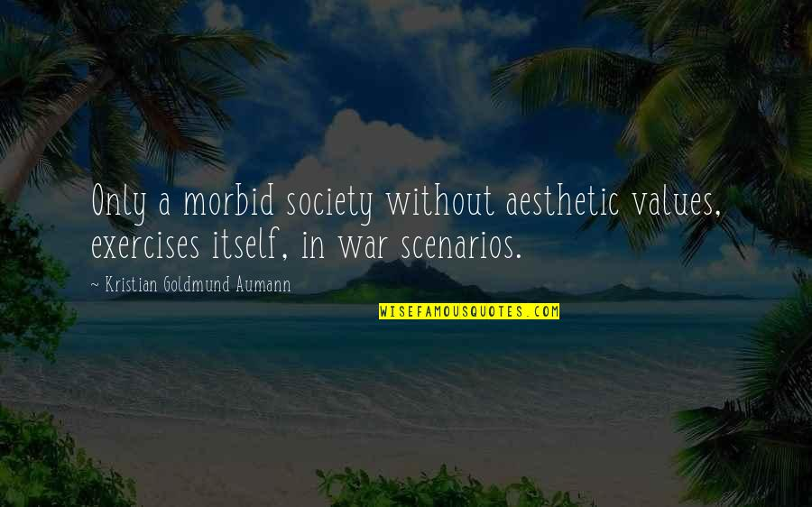 Values In Society Quotes By Kristian Goldmund Aumann: Only a morbid society without aesthetic values, exercises