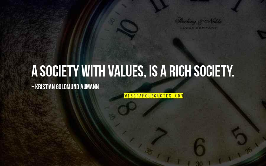 Values In Society Quotes By Kristian Goldmund Aumann: A society with values, is a rich society.