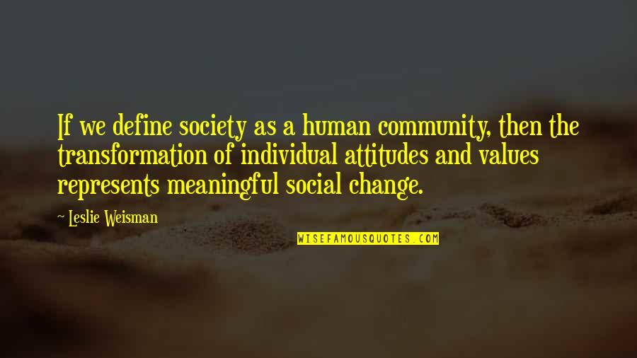 Values In Society Quotes By Leslie Weisman: If we define society as a human community,