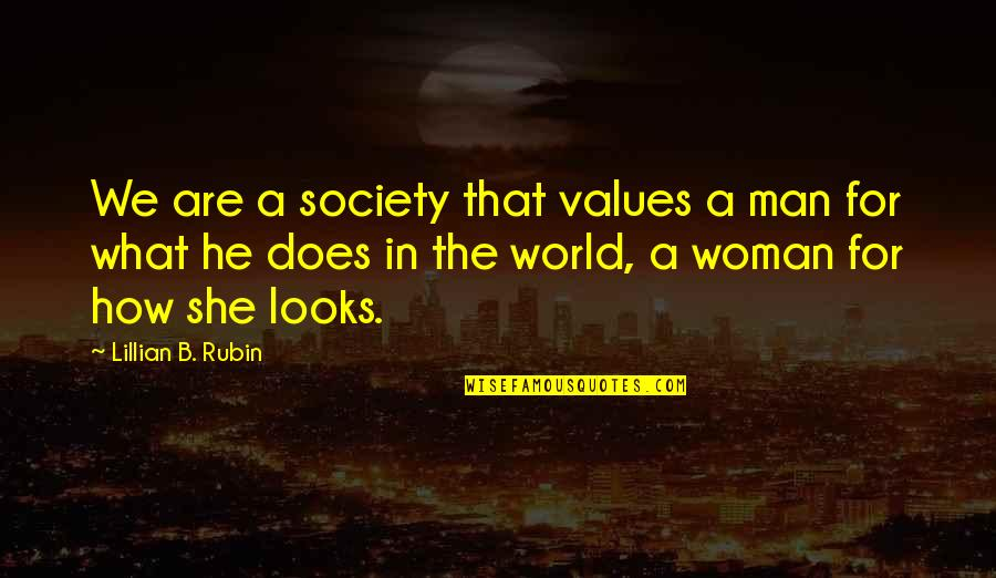 Values In Society Quotes By Lillian B. Rubin: We are a society that values a man