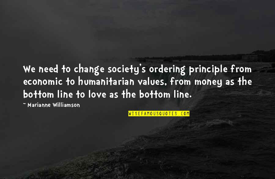 Values In Society Quotes By Marianne Williamson: We need to change society's ordering principle from
