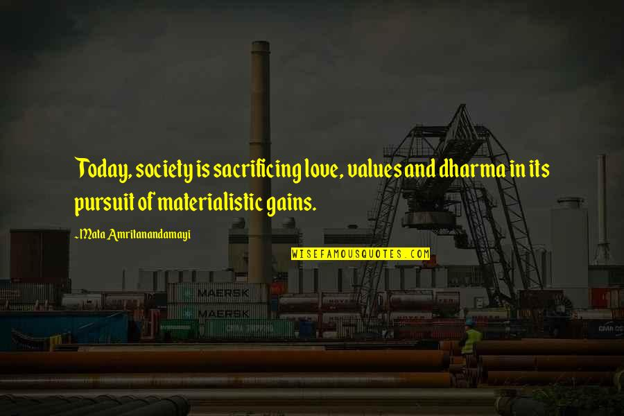 Values In Society Quotes By Mata Amritanandamayi: Today, society is sacrificing love, values and dharma
