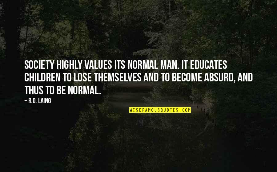 Values In Society Quotes By R.D. Laing: Society highly values its normal man. It educates