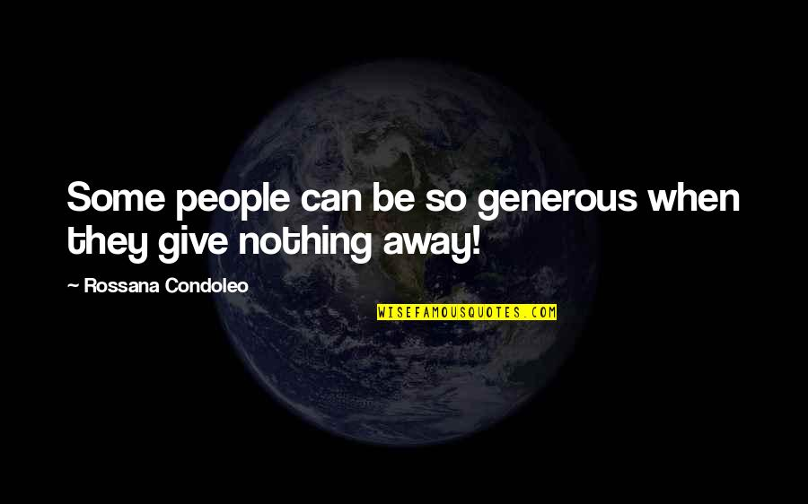 Values In Society Quotes By Rossana Condoleo: Some people can be so generous when they