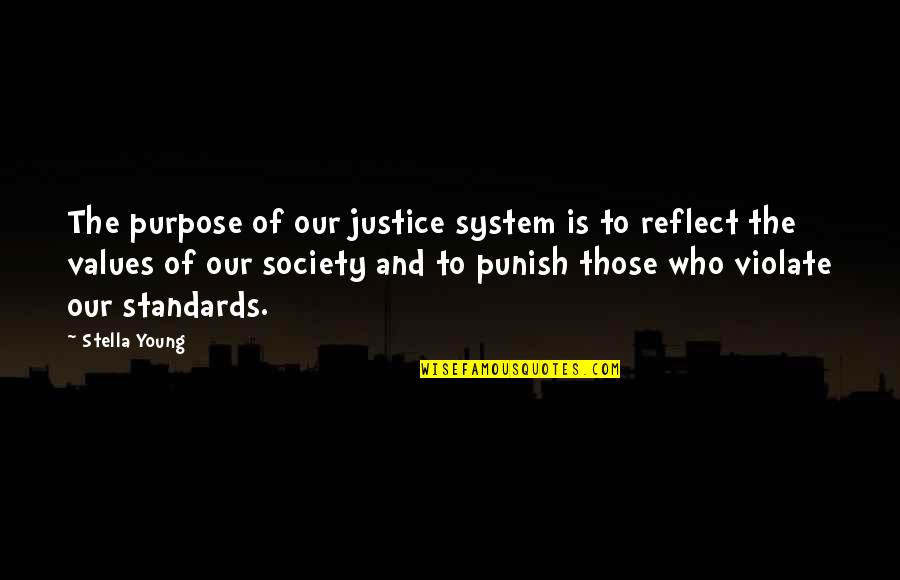 Values In Society Quotes By Stella Young: The purpose of our justice system is to