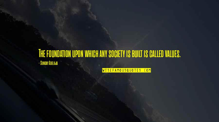 Values In Society Quotes By Sunday Adelaja: The foundation upon which any society is built