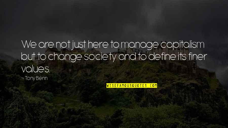 Values In Society Quotes By Tony Benn: We are not just here to manage capitalism