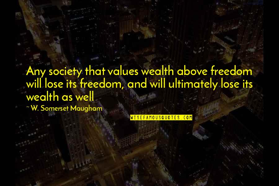 Values In Society Quotes By W. Somerset Maugham: Any society that values wealth above freedom will