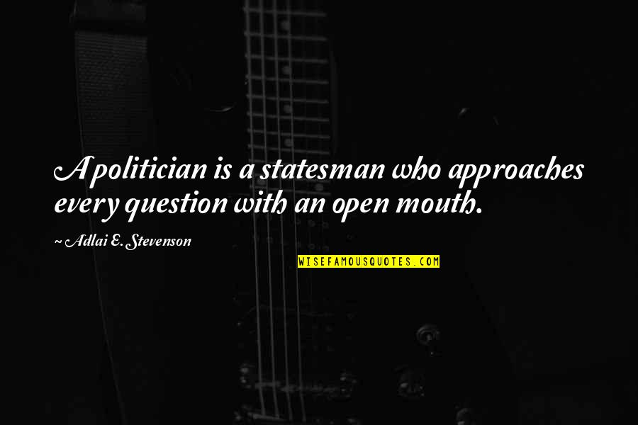 Vampire Biting Quotes By Adlai E. Stevenson: A politician is a statesman who approaches every