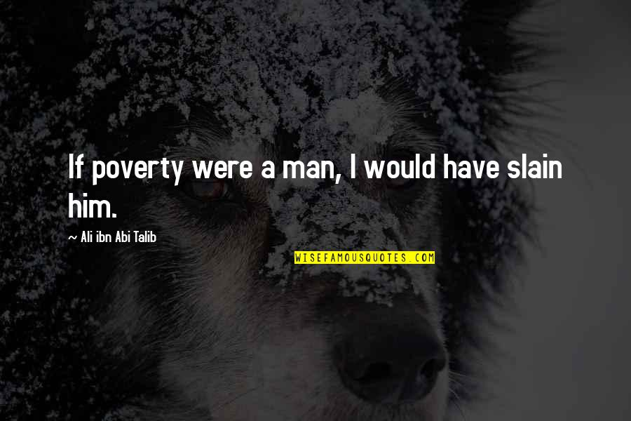 Vampire Biting Quotes By Ali Ibn Abi Talib: If poverty were a man, I would have