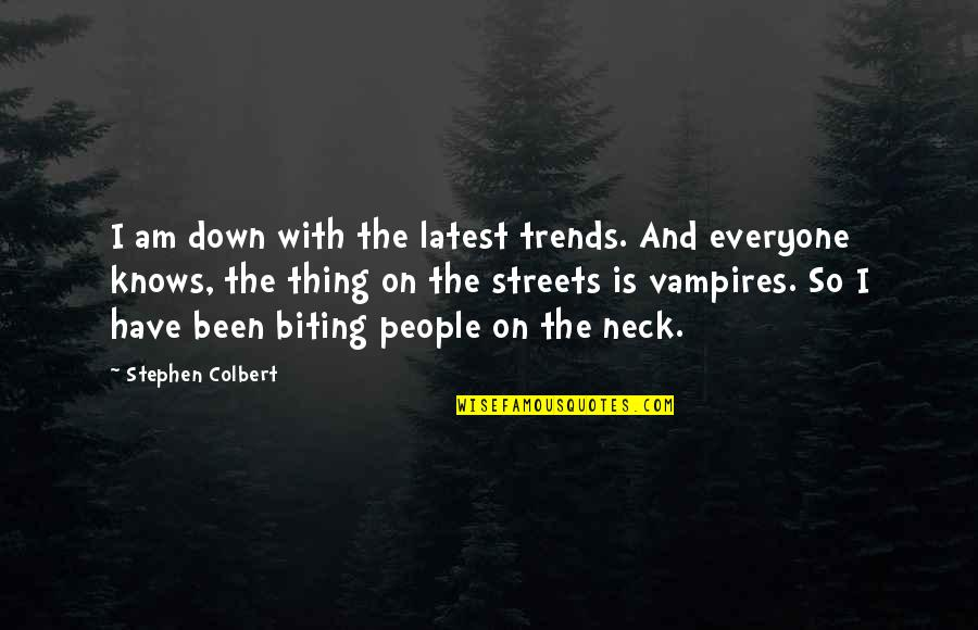 Vampire Biting Quotes By Stephen Colbert: I am down with the latest trends. And