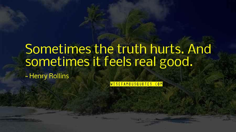 Vampire Diaries Season 4 Graduation Quotes By Henry Rollins: Sometimes the truth hurts. And sometimes it feels