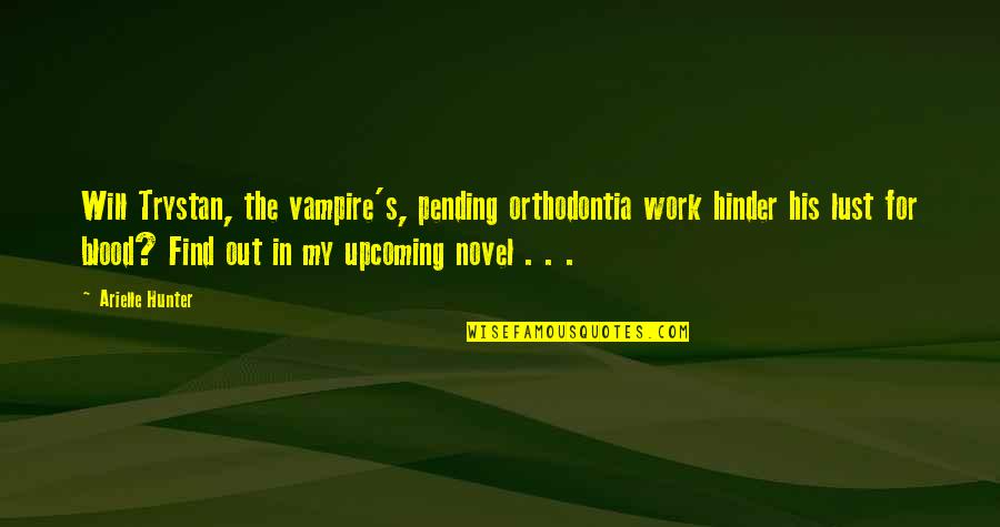 Vampire Hunter Quotes By Arielle Hunter: Will Trystan, the vampire's, pending orthodontia work hinder
