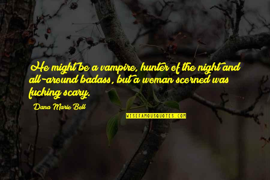 Vampire Hunter Quotes By Dana Marie Bell: He might be a vampire, hunter of the