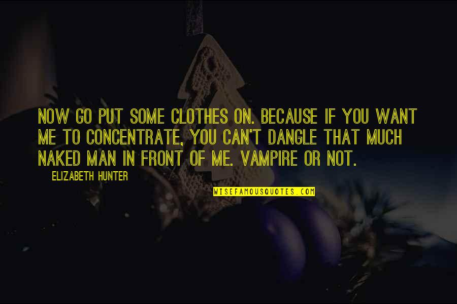 Vampire Hunter Quotes By Elizabeth Hunter: Now go put some clothes on. Because if