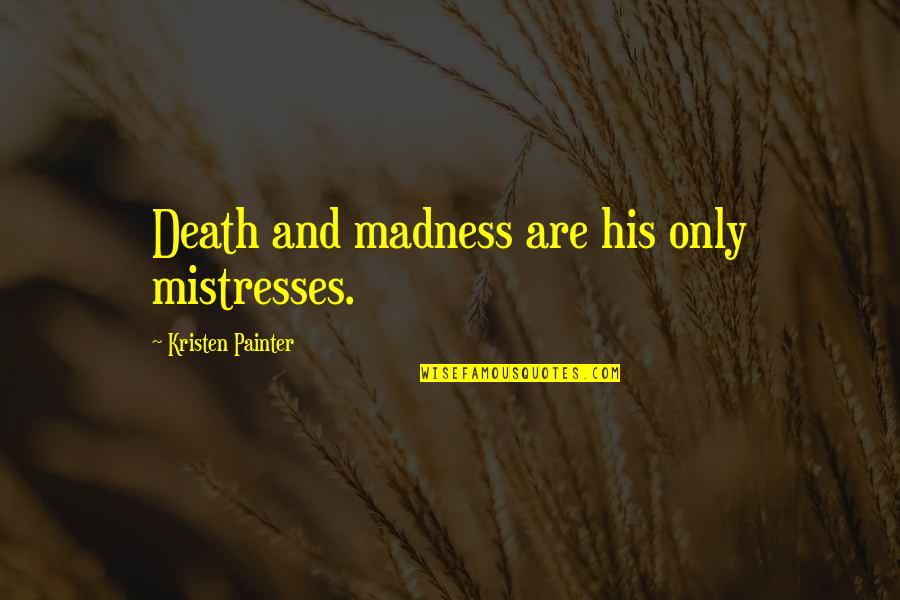 Vampire Hunter Quotes By Kristen Painter: Death and madness are his only mistresses.