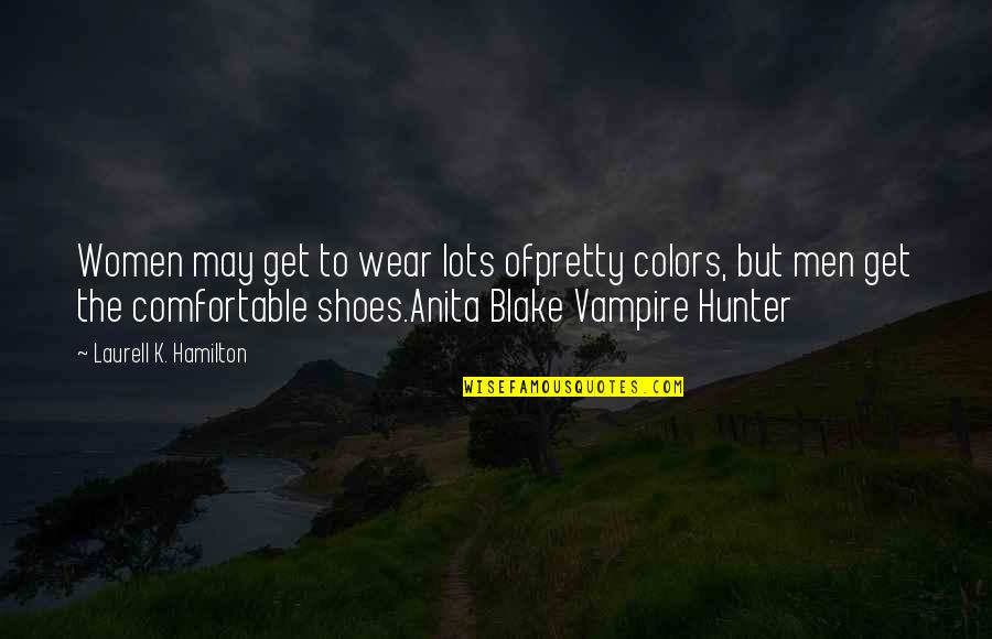Vampire Hunter Quotes By Laurell K. Hamilton: Women may get to wear lots ofpretty colors,