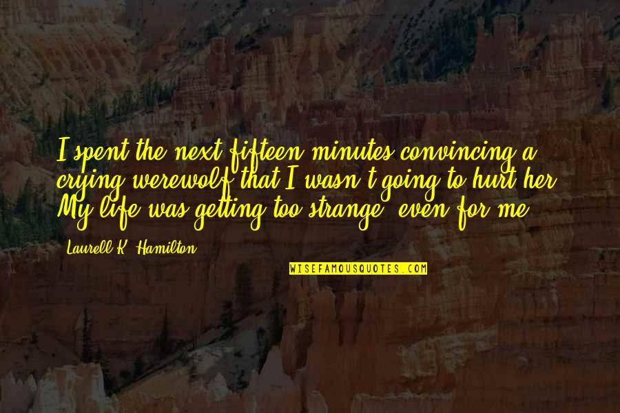 Vampire Hunter Quotes By Laurell K. Hamilton: I spent the next fifteen minutes convincing a