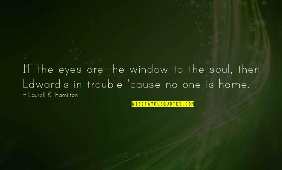 Vampire Hunter Quotes By Laurell K. Hamilton: If the eyes are the window to the