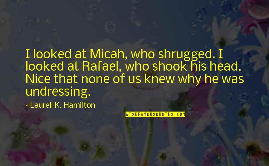 Vampire Hunter Quotes By Laurell K. Hamilton: I looked at Micah, who shrugged. I looked