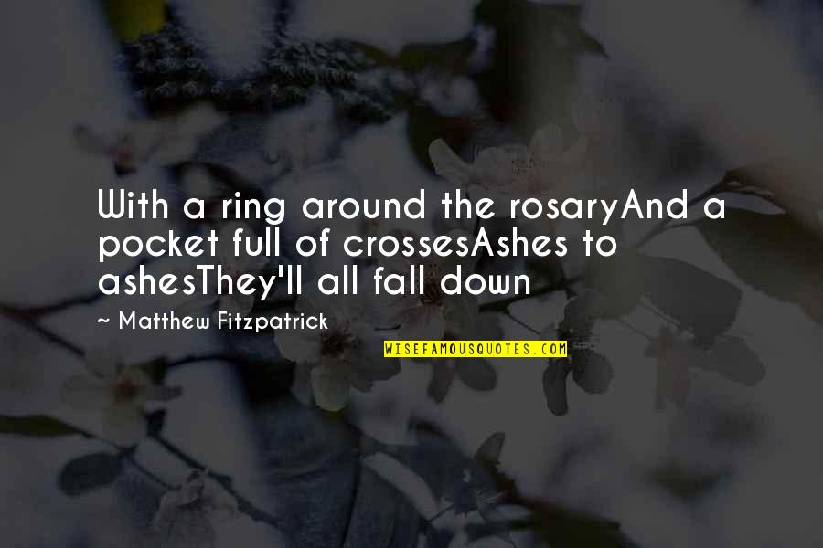 Vampire Hunter Quotes By Matthew Fitzpatrick: With a ring around the rosaryAnd a pocket