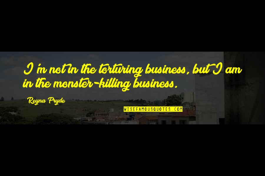 Vampire Hunter Quotes By Reyna Pryde: I'm not in the torturing business, but I